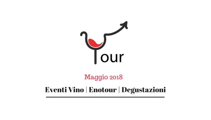 Eventi Vino - Degustazioni Vino - Enotour Maggio 2018