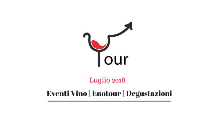 Eventi Vino - Degustazioni Vino - Enotour Luglio 2018